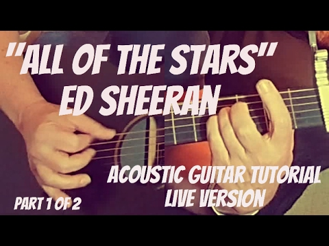 """""""ALL OF THE STARS"""" ED SHEERAN - ACOUSTIC GUITAR TUTORIAL (LIVE VERSION)"""
