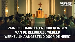 Zijn de dominees en ouderlingen van de religieuze wereld werkelijk aangesteld door de Heer?