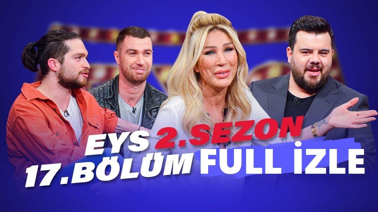 Eser Yenenler Show EYS 2. Sezon 17. Bölüm Full İzle