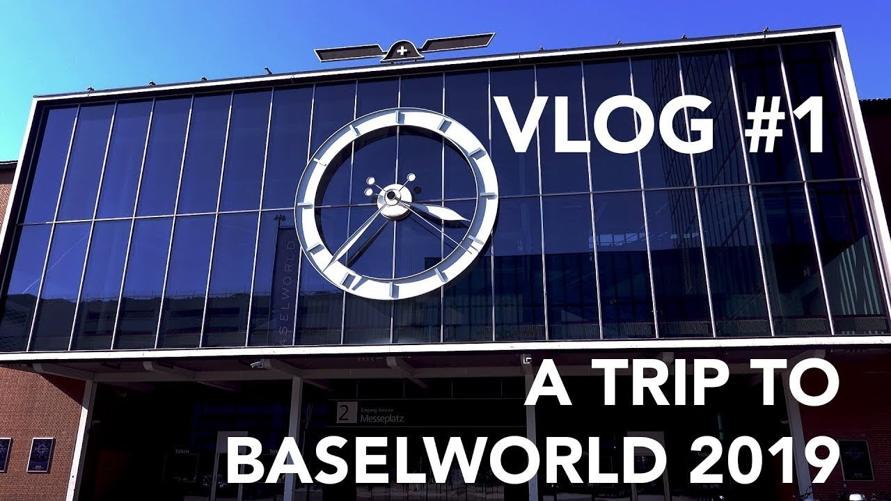 VLOG #1 | A Trip to Baselworld 2019