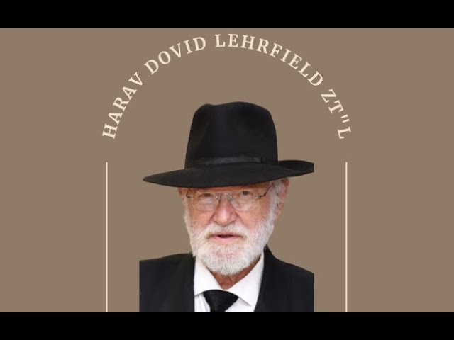 Shloshim of Rabbi Dovid Lehrfield ZTL
