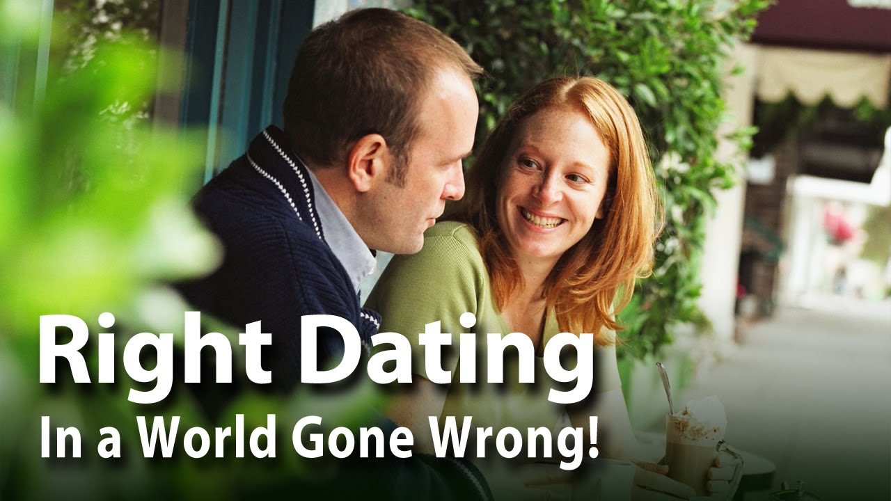 Right dating in a world gone wrong