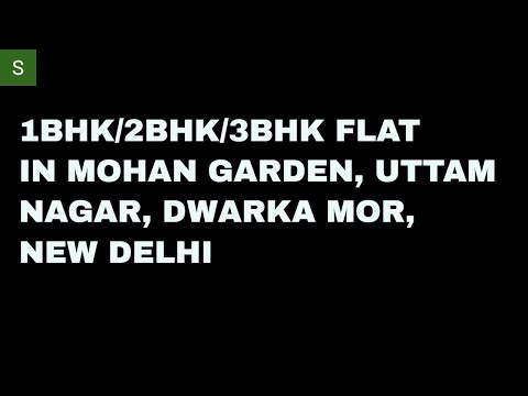 READY TO MOVE 2BHK/3BHK FLATS IN MOHAN GARDEN, UTTAM NAGAR, NEW DELHI