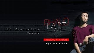 Hridoy Khan - Bhalo Lage Na (Lyrical Video)