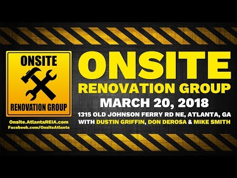 Onsite Renovation Group for March 20, 2018 in Brookhaven, GA with Dustin Griffin & Don DeRosa