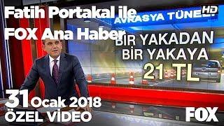 Avrasya Tüneli geçişi 21 lira oldu! 31 Ocak 2018 Fatih Portakal ile FOX Ana Haber