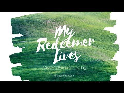 My Redeemer Lives 2  - Feminine UpRising