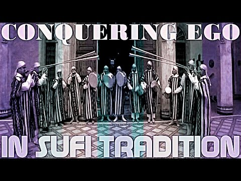 CONQUERING EGO IN THE SUFI TRADITION (Spirituality & Self-Purification)