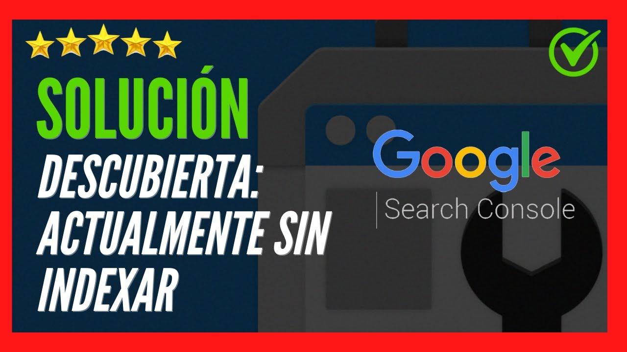 Solución ✅🥇 Descubierta: Actualmente sin Indexar Problema al Indexar una página en la Search Console