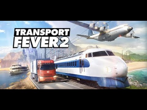 Transport Fever 2 - Présentation et Gameplay