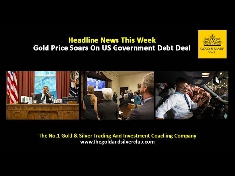 The Gold & Silver Club | Gold Silver Trading | 066 - Gold Price Soars On US Government Debt Deal