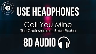 The Chainsmokers, Bebe Rexha Call You Mine (8D AUDIO)