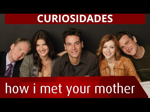 CURIOSIDADES HOW I MET YOUR MOTHER