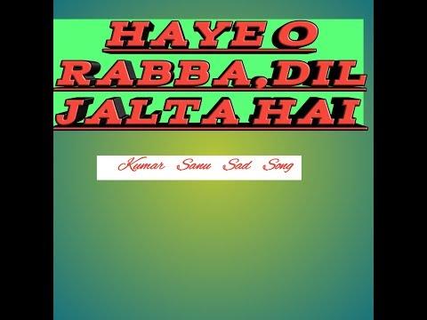 Haye O Rabba,Dil Jalta Hai ,kumar Sanu Sad Son Lyrics