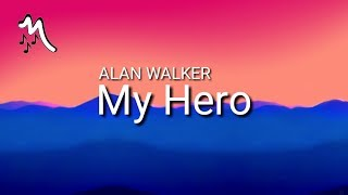 Alan Walker - My Hero (Lyrics)