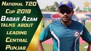 Babar Azam talks about leading Central Punjab | National T20 Cup 2019
