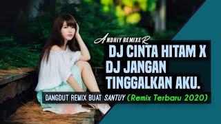 DJ DANGDUT REMIX🌹[CINTA HITAM_ X_JANGAN TINGGALKAN AKU] Andhiy Remixer_REMIX SLOW FULLBASS 2020