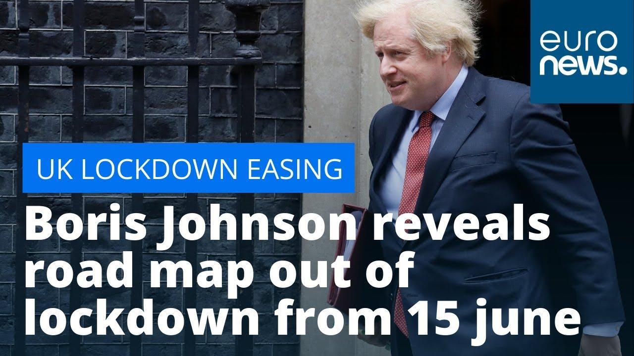 Uk Lockdown Easing Boris Johnson Reveals Road Map Out Of Lockdown From 15 June Youtube