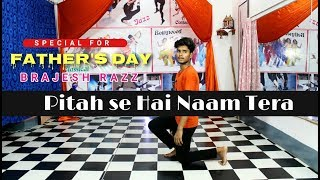 Pitah Se Hai Naam Tera Dance | Special FATHER'S DAY | Contemporary Dance choreography | Brajesh Razz