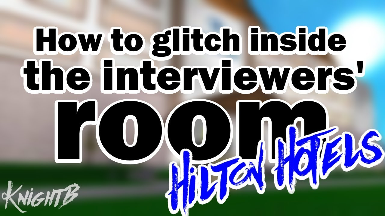How to Glitch into Interviewers' Room | Hilton Hotels Interview Center  [PATCHED]