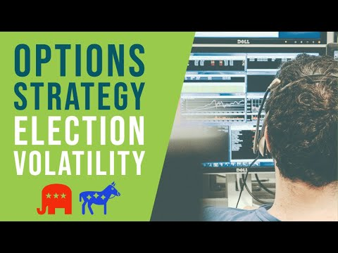 Options Strategies: How To Take Advantage of Election Volatility