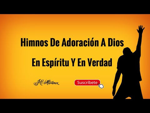 Himnos De Adoración A Dios | En Espíritu Y En Verdad