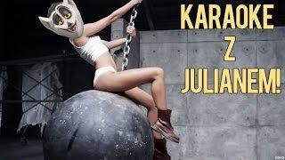 Miley Cyrus - Wrecking Ball - Karaoke z Królem Julianem #5
