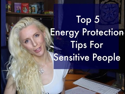My Top 5 Energy Protection Tips For Sensitive People