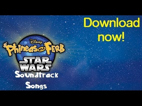 Phineas and Ferb Star Wars Soundtrack SongsDownload