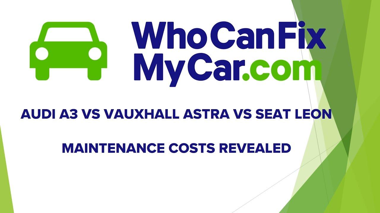 Audi A Vs Vauxhall Astra Vs SEAT Leon Maintenance Costs Revealed - Audi car maintenance costs