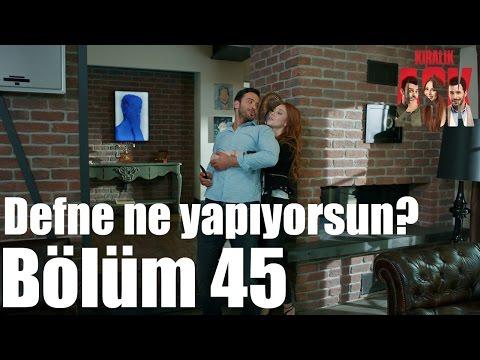 Kiralık Aşk 45. Bölüm - Defne Ne...