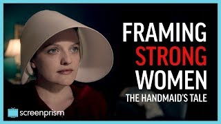 The Handmaid's Tale: Framing Strong Women