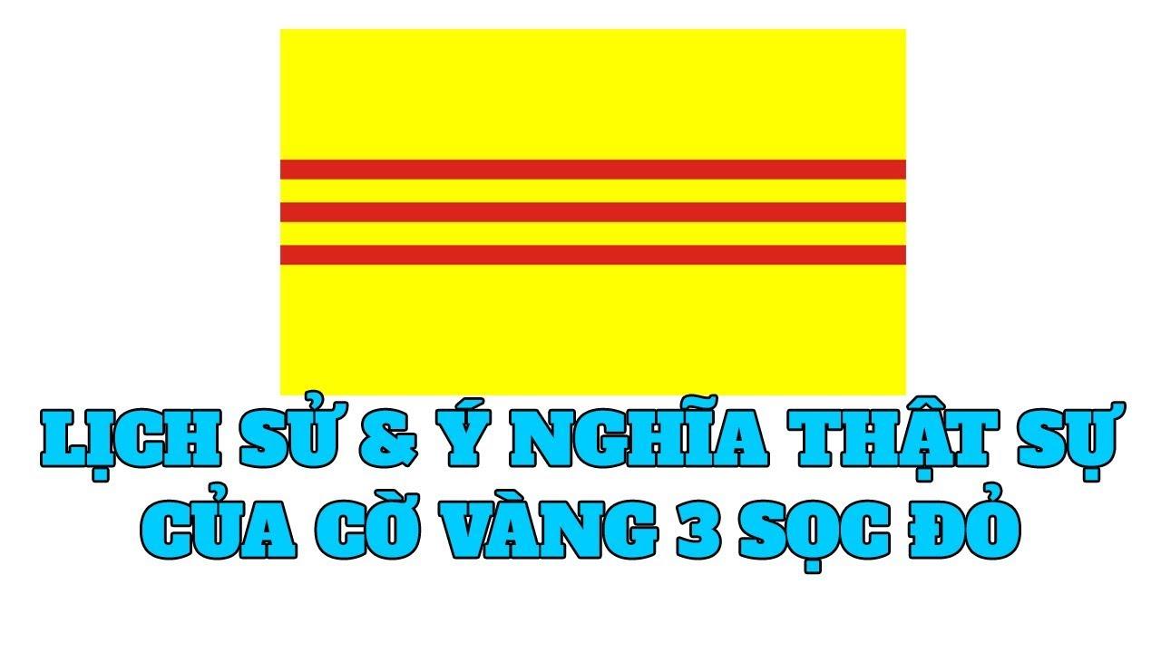Cờ vàng 3 sọc đỏ có lịch sử và ý nghĩa thế nào   tìm hiểu về cờ vàng 3 sọc đỏ