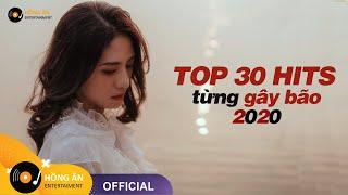 TOP 30 HITS NHẠC TRẺ TRIỆU VIEW TỪNG GÂY BÃO CÁC BXH ÂM NHẠC VIỆT 2020 - 2021