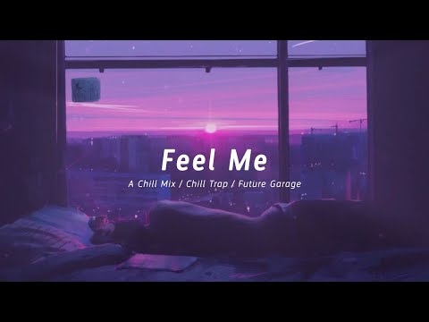 Feel Me | A Chill Mix