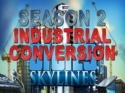Industrial Conversion - Cities Skylines Season 2 Ep 31