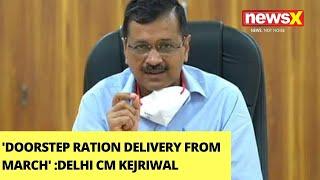 'Doorstep Ration Delivery From March' | Delhi CM Kejriwal On Doorstep Ration | NewsX