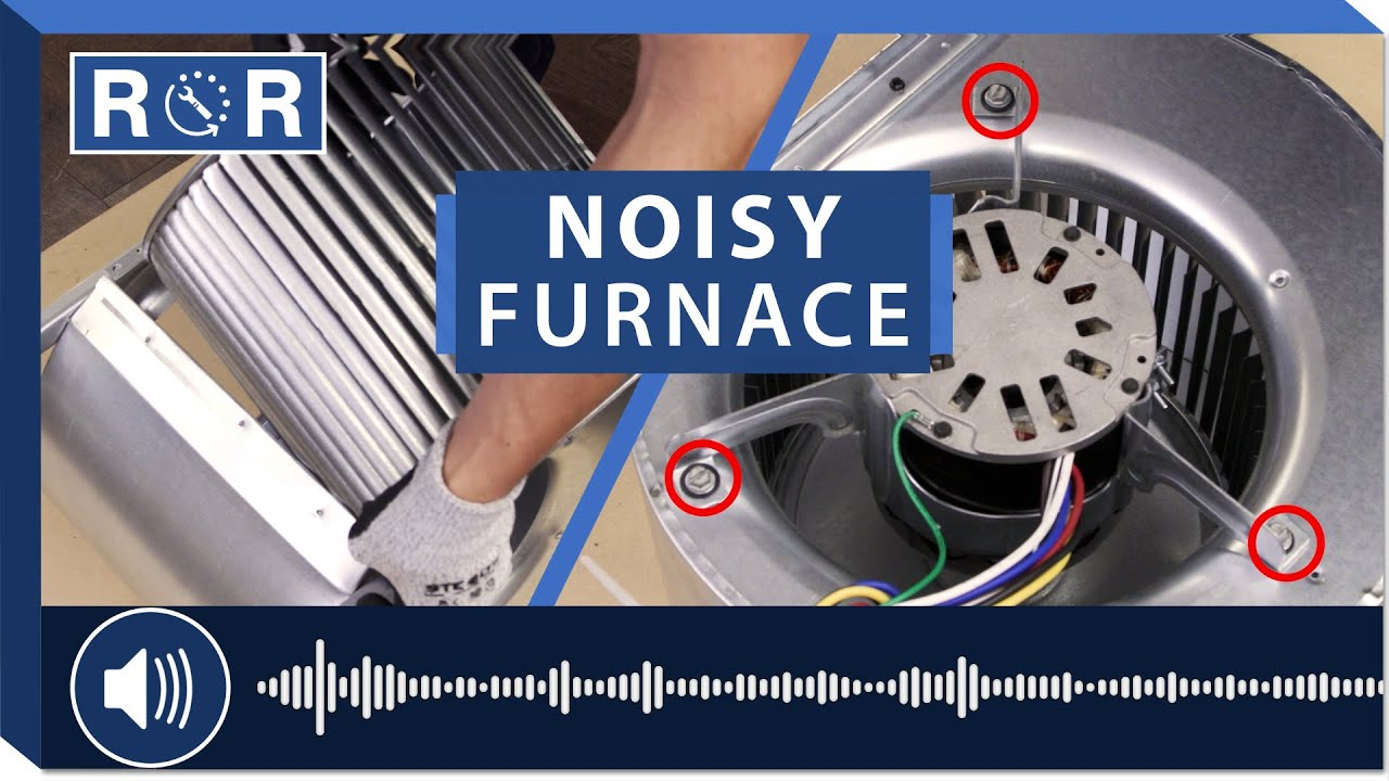 Furnace is Really Noisy - Troubleshooting | Repair and Replace