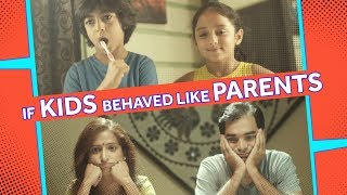 If Kids Behaved Like Parents | Being Indian