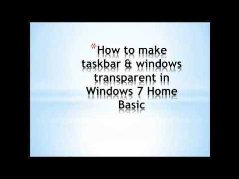 How To Make Taskbar & Windows Transparent In Windows 7 Home Basic