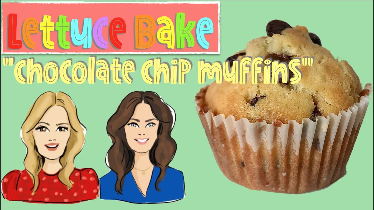 Lettuce Bake CHOCOLATE CHIP MUFFINS by Baker Sisters Jean and Rachel