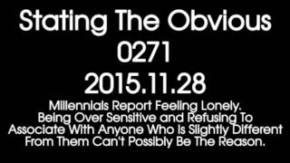 Stating The Obvious 0271 – Millennials Report Feeling Lonely.
