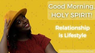Good Morning, Holy Spirit! | Relationship Is Lifestyle