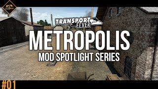 Mod Spotlight Metropolis | Transport Fever Mod Spotlight series part 1