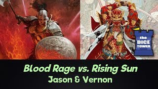 Blood Rage vs. Rising Sun -  Jason and Vernon
