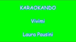Karaoke Italiano - Vivimi - Laura Pausini ( Testo )