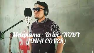 Melepasmu - Drive (Roby Juna) Cover
