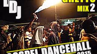 GHETTO Mix2 2015 @DISCIPLEDJ GOSPEL DANCEHALL