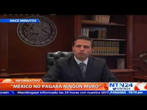"""Presidente Enrique Peña Nieto """"México no pagará ningún muro"""""""