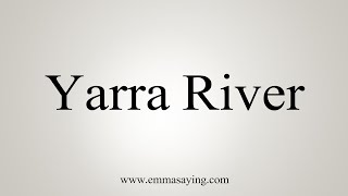 How To Pronounce Yarra River
